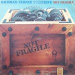 "Bachman-Turner Overdrive – ""Not Fragile"""