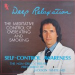 "Dr. Jackson White, MD – ""Deep Relaxation, The Meditative Control of Overeating and Smoking. Self-Control Awareness, the Non-Drug Therapy Prescribed by Jackson White, MD"""