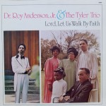 "Dr. Roy Anderson, Jr. & the Tyler Trio – ""Lord, Let Us Walk by Faith"" (1976 Re-Issue)"