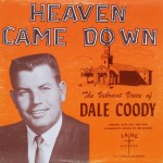 "Dale Coody – ""Heaven Came Down"""