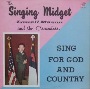 "Lowell Mason & the Crusaders – ""The Singing Midget, Lowell Mason & the Crusaders sing for God & Country"""