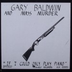 "Gary Baldwin & Mass Murder – ""If Only I Could Play Piano"""