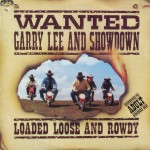 "Garry Lee and Showdown – ""Wanted! Garry Lee and Showdown: Loaded Loose and Rowdy"""