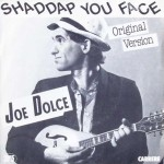 "Joe Dolce – ""Shaddap You Face / Ain't in No Hurry"""