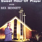 "Rex Bennett – ""Sweet Hour of Prayer"""