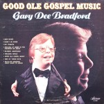 "Gary (Dee) Bradford – ""Good Ole Gospel Music"""