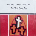 "The Total Victory Trio – ""He Must Have Loved Me"""