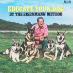 "Charles P. Eisenmann – ""Educate Your Dog by the Eisenmann Method"""