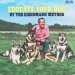 "Charles P. Eisenmann – ""Educate Your Dog by the Eisenmann Method"""