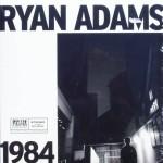 """Ryan Adams – """"1984"""""""