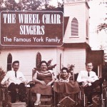 """The Wheel Chair Singers – """"The Famous York Family"""""""